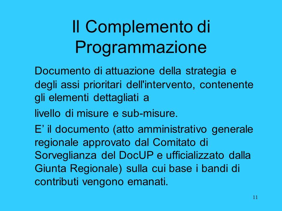 11 Il Complemento di Programmazione Documento di attuazione della strategia e degli assi prioritari dell'intervento, contenente gli elementi dettaglia
