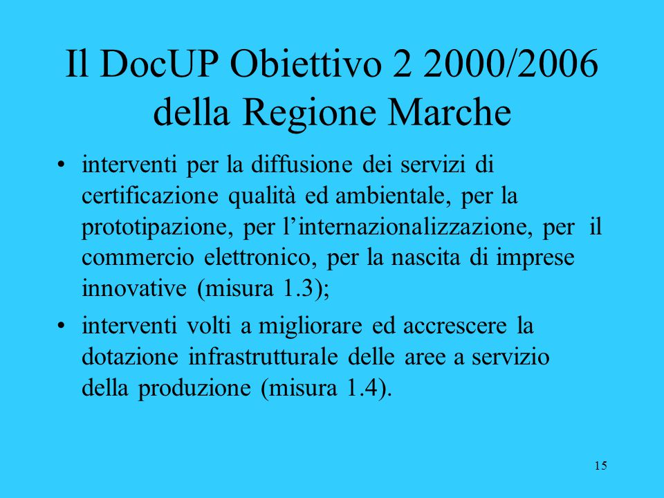 15 Il DocUP Obiettivo 2 2000/2006 della Regione Marche interventi per la diffusione dei servizi di certificazione qualità ed ambientale, per la protot