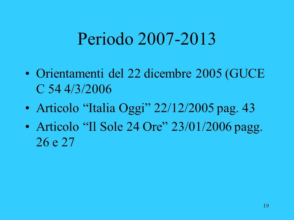"""19 Periodo 2007-2013 Orientamenti del 22 dicembre 2005 (GUCE C 54 4/3/2006 Articolo """"Italia Oggi"""" 22/12/2005 pag. 43 Articolo """"Il Sole 24 Ore"""" 23/01/2"""