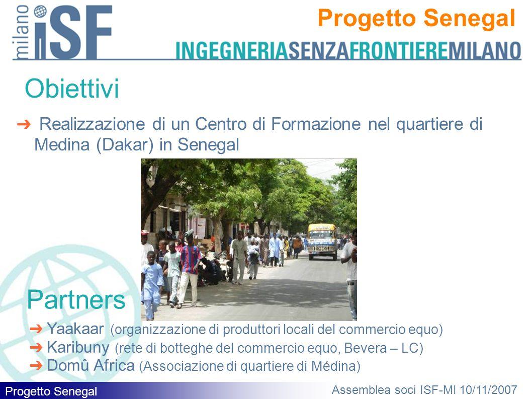 Progetto Senegal Assemblea soci ISF-MI 10/11/2007 Obiettivi ➔ Realizzazione di un Centro di Formazione nel quartiere di Medina (Dakar) in Senegal Part