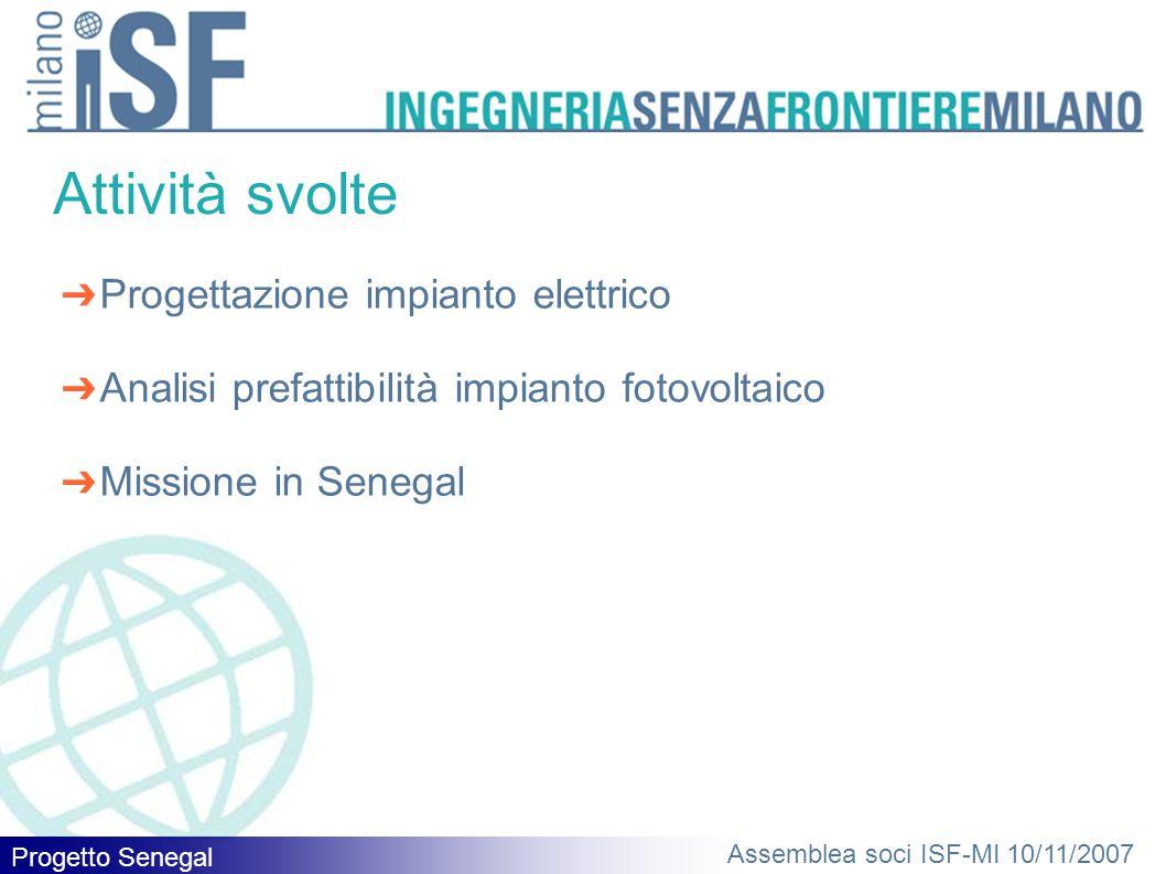 Progetto Senegal Assemblea soci ISF-MI 10/11/2007 ➔ Progettazione impianto elettrico ➔ Analisi prefattibilità impianto fotovoltaico ➔ Missione in Senegal Attività svolte