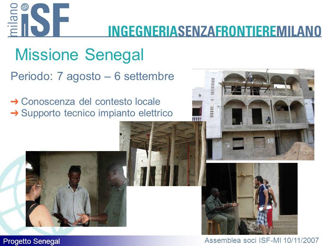 Progetto Senegal Assemblea soci ISF-MI 10/11/2007 Missione Senegal Periodo: 7 agosto – 6 settembre ➔ Conoscenza del contesto locale ➔ Supporto tecnico