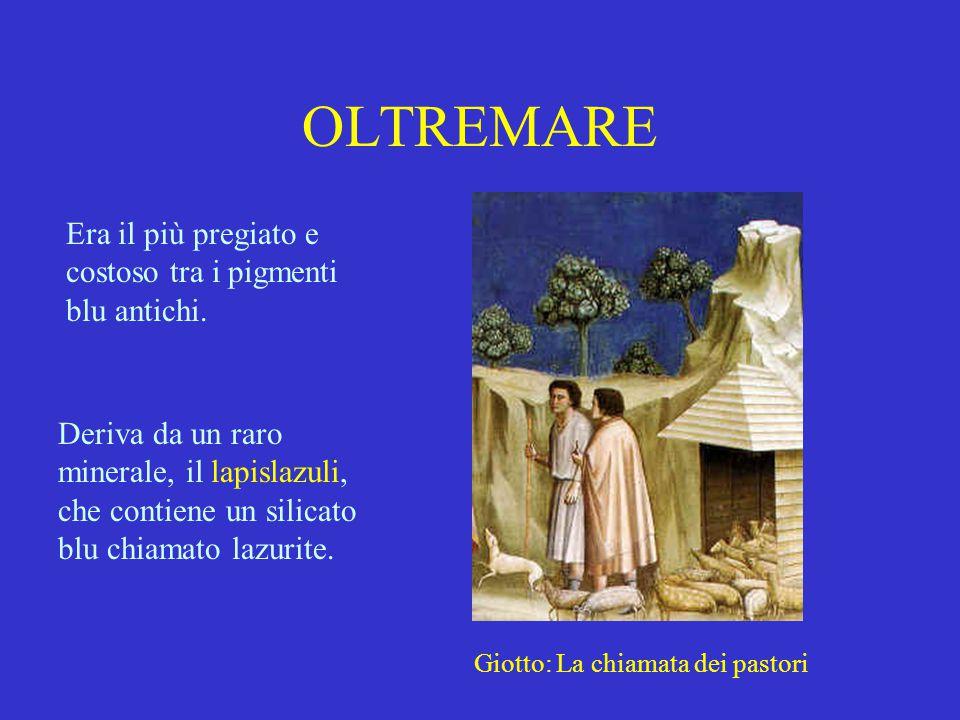 OLTREMARE Era il più pregiato e costoso tra i pigmenti blu antichi. Giotto: La chiamata dei pastori Deriva da un raro minerale, il lapislazuli, che co
