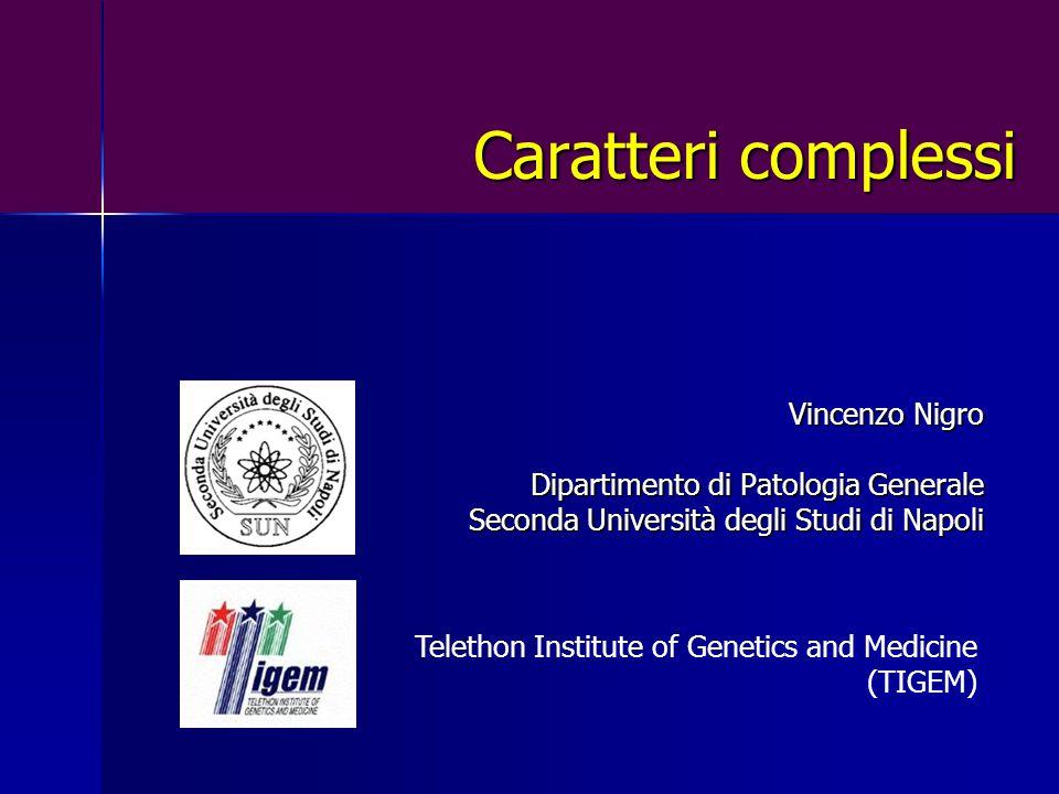 Caratteri complessi Vincenzo Nigro Dipartimento di Patologia Generale Seconda Università degli Studi di Napoli Telethon Institute of Genetics and Medicine (TIGEM)