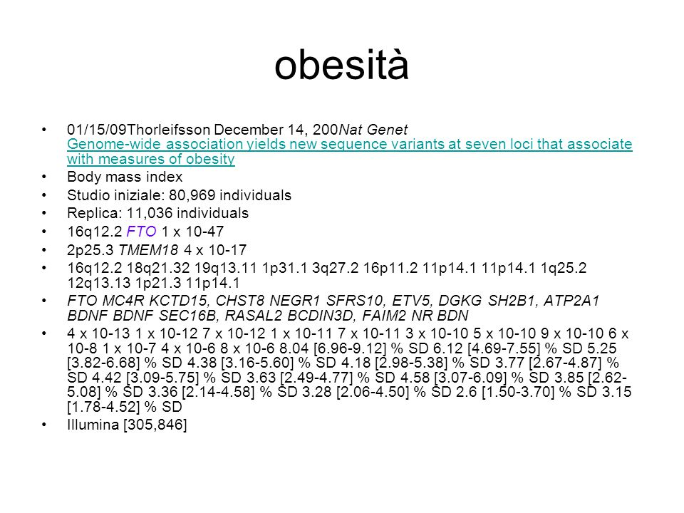 obesità 01/15/09Thorleifsson December 14, 200Nat Genet Genome-wide association yields new sequence variants at seven loci that associate with measures