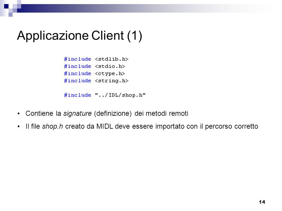 14 Applicazione Client (1) Contiene la signature (definizione) dei metodi remoti Il file shop.h creato da MIDL deve essere importato con il percorso corretto