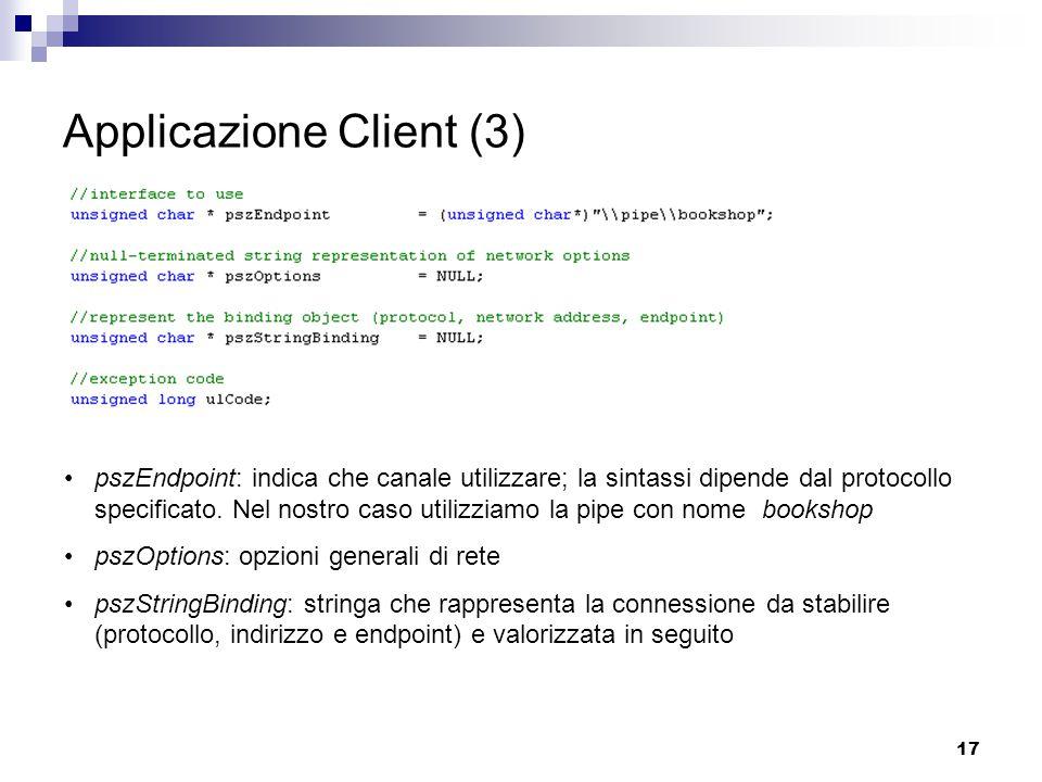 17 Applicazione Client (3) pszEndpoint: indica che canale utilizzare; la sintassi dipende dal protocollo specificato.