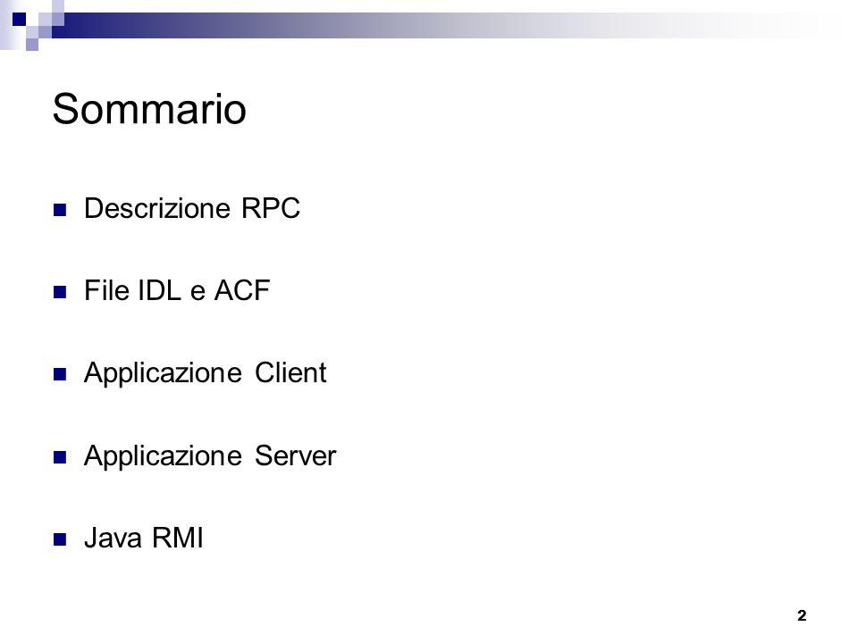 2 Sommario Descrizione RPC File IDL e ACF Applicazione Client Applicazione Server Java RMI