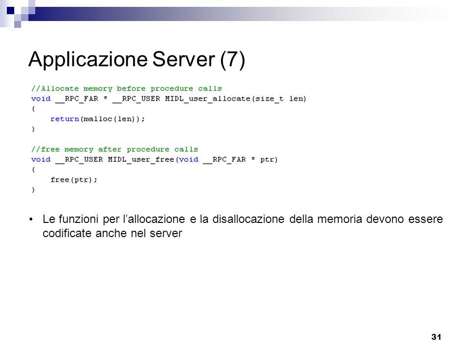 31 Applicazione Server (7) Le funzioni per l'allocazione e la disallocazione della memoria devono essere codificate anche nel server