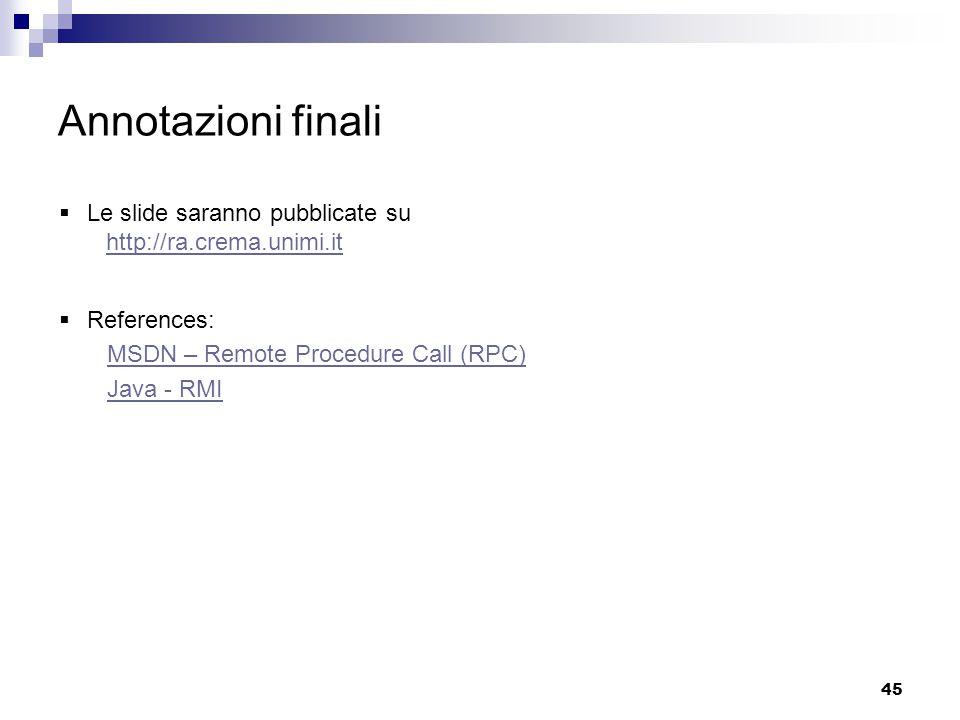 45 Annotazioni finali  Le slide saranno pubblicate su http://ra.crema.unimi.it  References: MSDN – Remote Procedure Call (RPC) Java - RMI