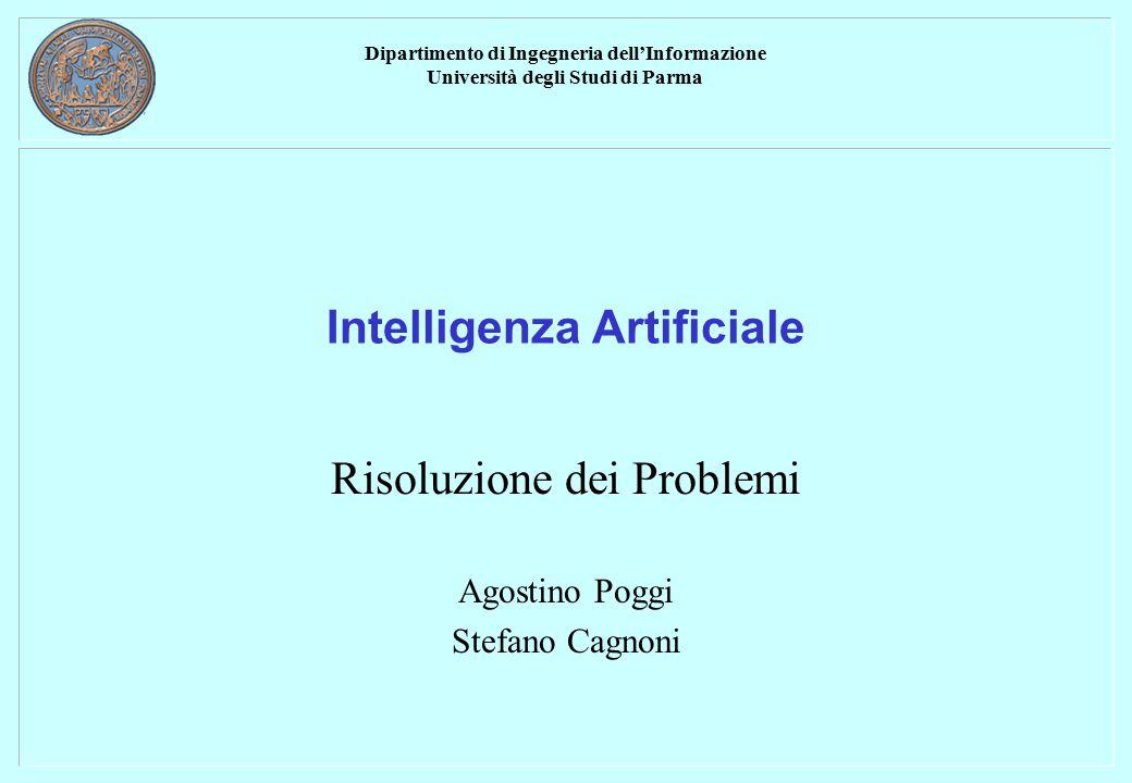 Dipartimento di Ingegneria dell'Informazione Università degli Studi di Parma Intelligenza Artificiale Risoluzione dei Problemi Agostino Poggi Stefano