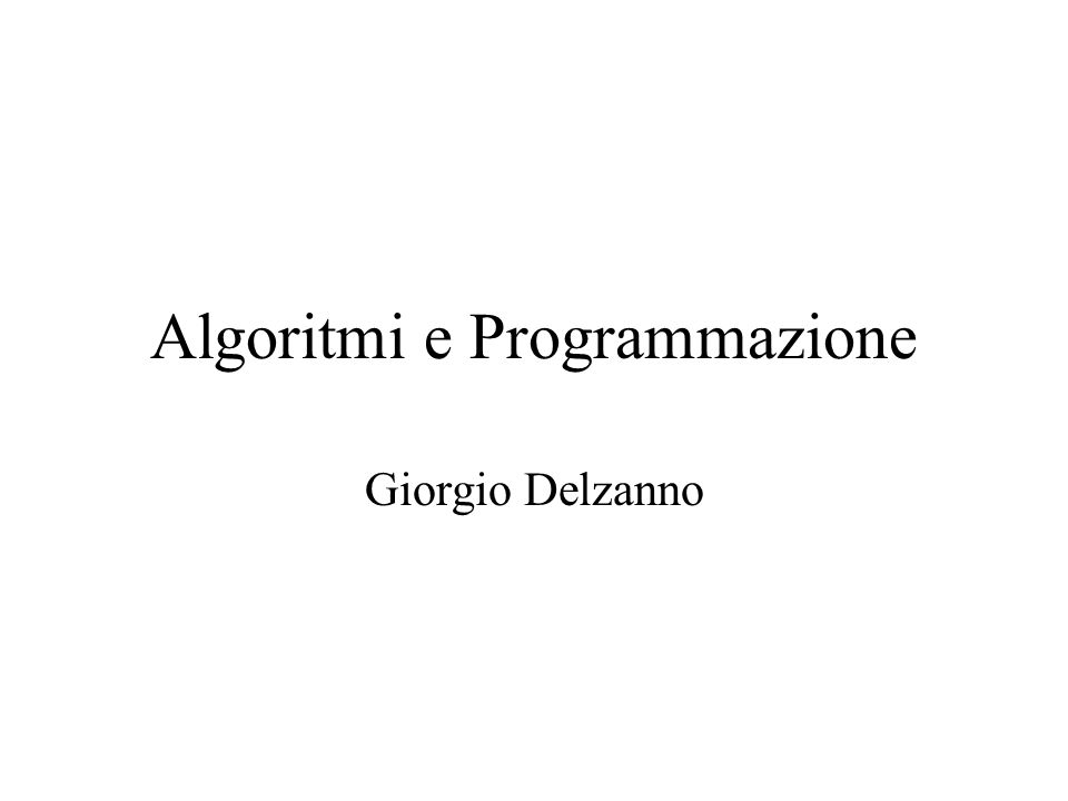 Algoritmi e Programmazione Giorgio Delzanno