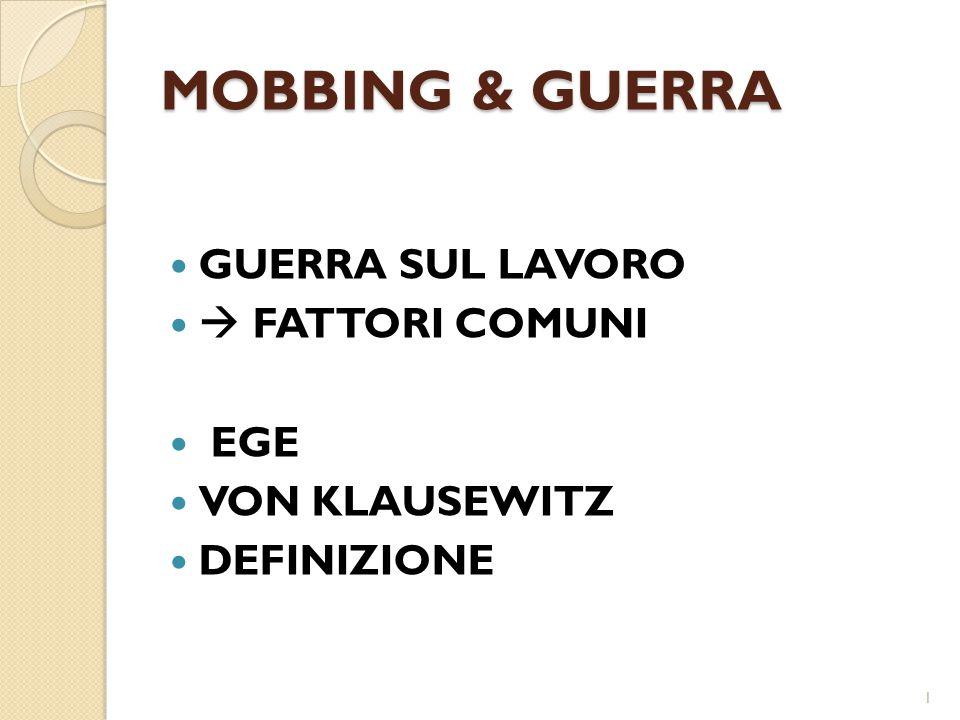 MOBBING & GUERRA GUERRA SUL LAVORO  FATTORI COMUNI EGE VON KLAUSEWITZ DEFINIZIONE 1