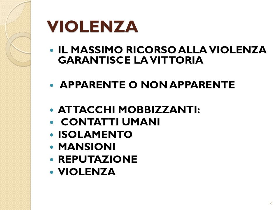 VIOLENZA IL MASSIMO RICORSO ALLA VIOLENZA GARANTISCE LA VITTORIA APPARENTE O NON APPARENTE ATTACCHI MOBBIZZANTI: CONTATTI UMANI ISOLAMENTO MANSIONI RE