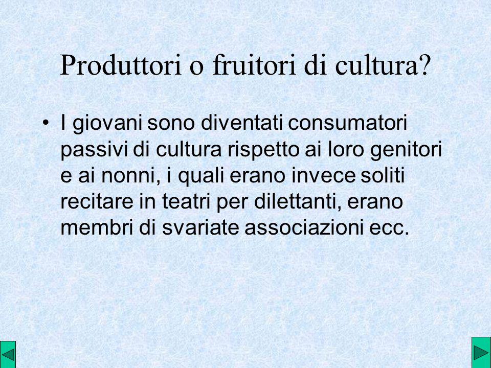 Produttori o fruitori di cultura.