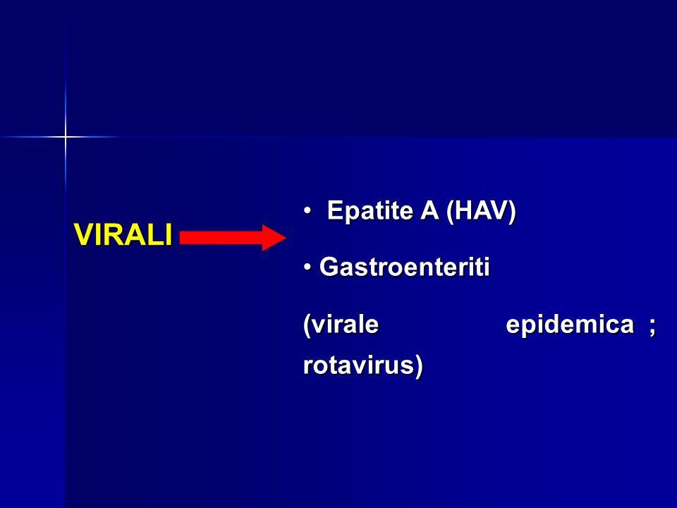 VIRALI Epatite A (HAV) Epatite A (HAV) Gastroenteriti Gastroenteriti (virale epidemica ; rotavirus)