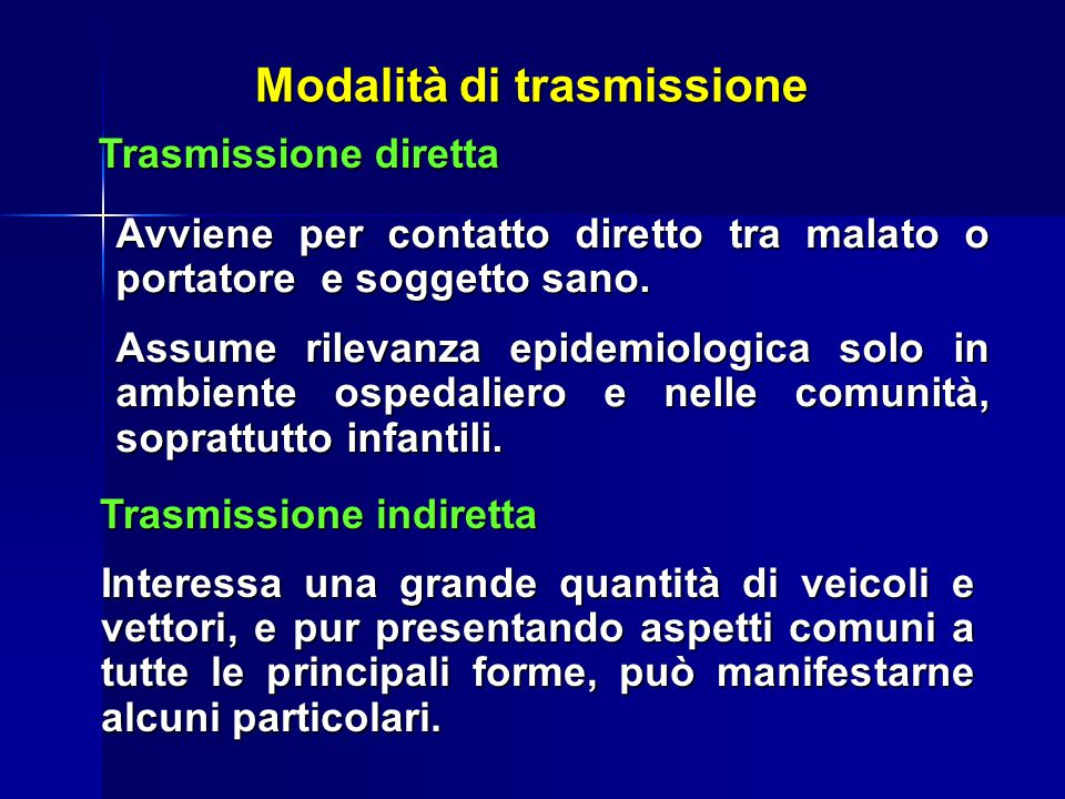 Modalità di trasmissione Trasmissione diretta Avviene per contatto diretto tra malato o portatore e soggetto sano.