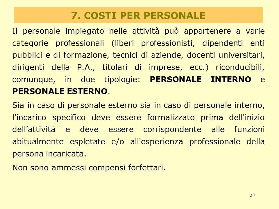 27 7. COSTI PER PERSONALE Il personale impiegato nelle attività può appartenere a varie categorie professionali (liberi professionisti, dipendenti ent