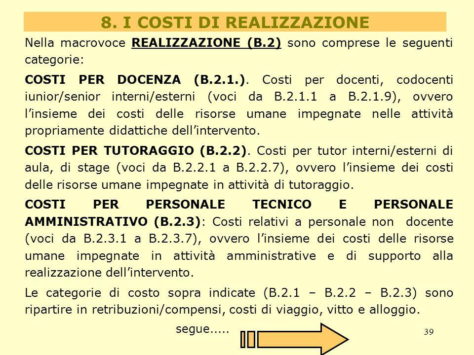 39 8. I COSTI DI REALIZZAZIONE Nella macrovoce REALIZZAZIONE (B.2) sono comprese le seguenti categorie: COSTI PER DOCENZA (B.2.1.). Costi per docenti,