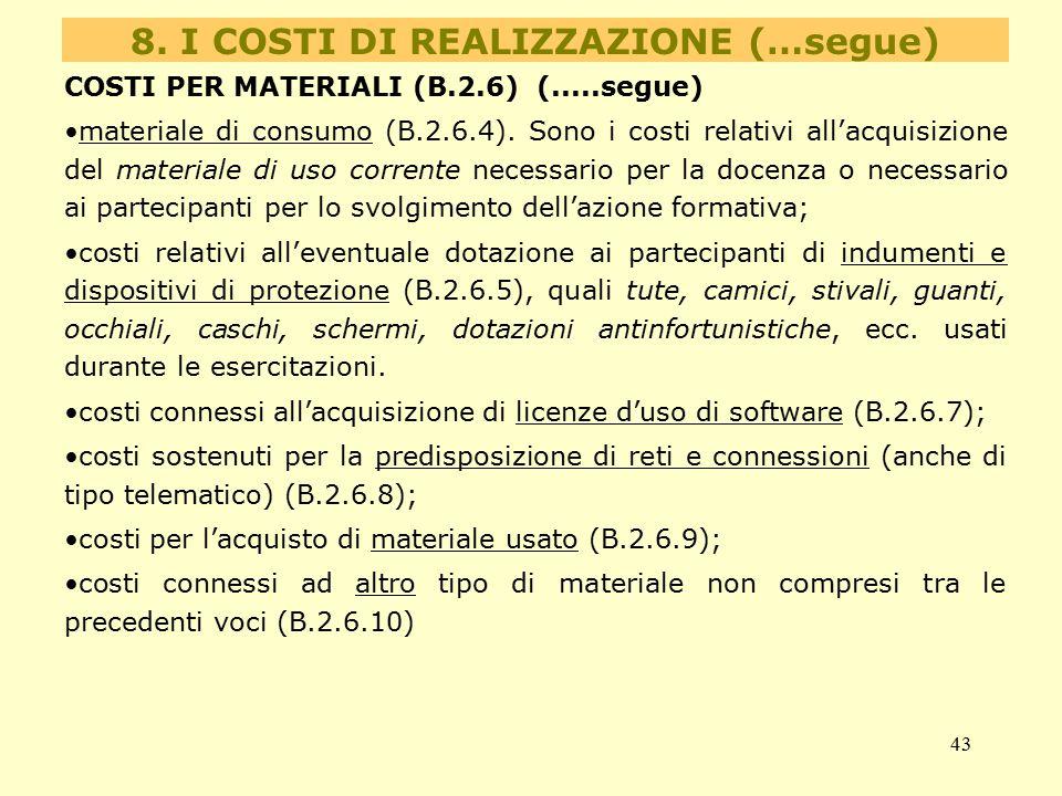 43 COSTI PER MATERIALI (B.2.6) (.....segue) materiale di consumo (B.2.6.4). Sono i costi relativi all'acquisizione del materiale di uso corrente neces