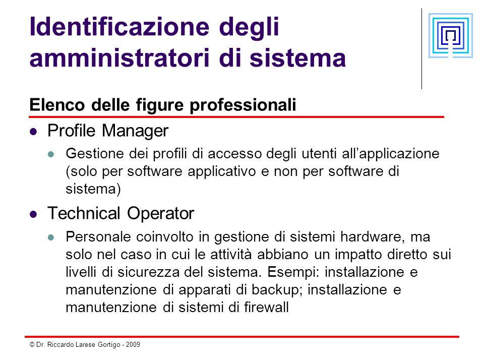 © Dr. Riccardo Larese Gortigo - 2009 Identificazione degli amministratori di sistema Elenco delle figure professionali Profile Manager Gestione dei pr