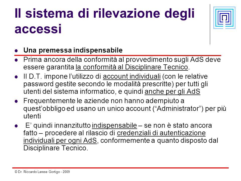 © Dr. Riccardo Larese Gortigo - 2009 Il sistema di rilevazione degli accessi Una premessa indispensabile Prima ancora della conformità al provvediment