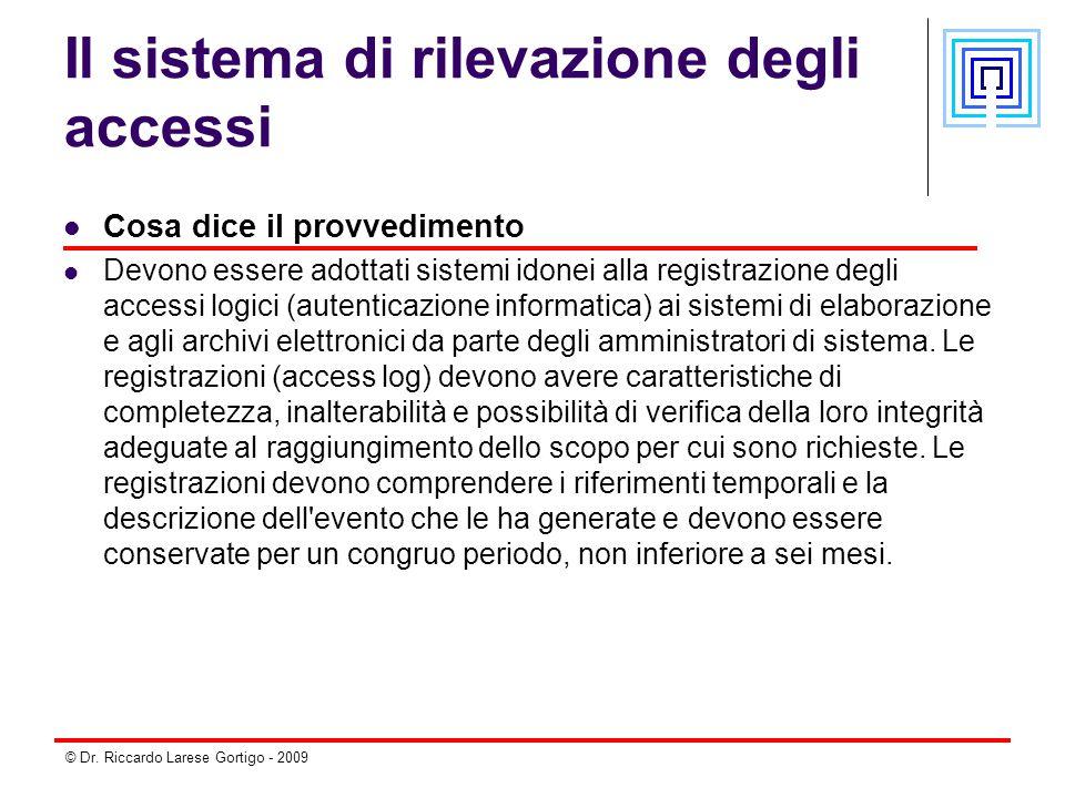 © Dr. Riccardo Larese Gortigo - 2009 Il sistema di rilevazione degli accessi Cosa dice il provvedimento Devono essere adottati sistemi idonei alla reg