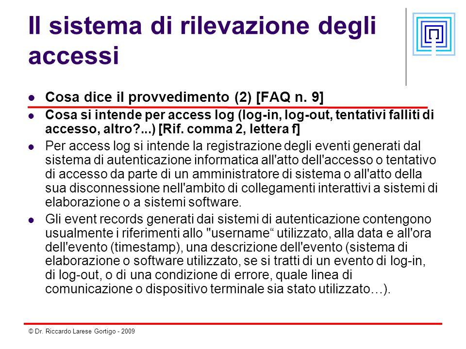 © Dr. Riccardo Larese Gortigo - 2009 Il sistema di rilevazione degli accessi Cosa dice il provvedimento (2) [FAQ n. 9] Cosa si intende per access log