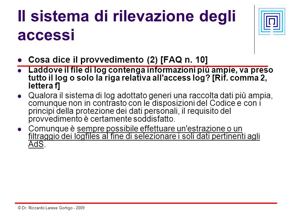 © Dr. Riccardo Larese Gortigo - 2009 Il sistema di rilevazione degli accessi Cosa dice il provvedimento (2) [FAQ n. 10] Laddove il file di log conteng