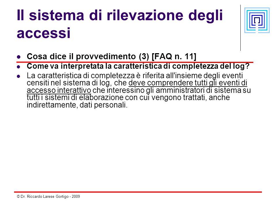 © Dr. Riccardo Larese Gortigo - 2009 Il sistema di rilevazione degli accessi Cosa dice il provvedimento (3) [FAQ n. 11] Come va interpretata la caratt