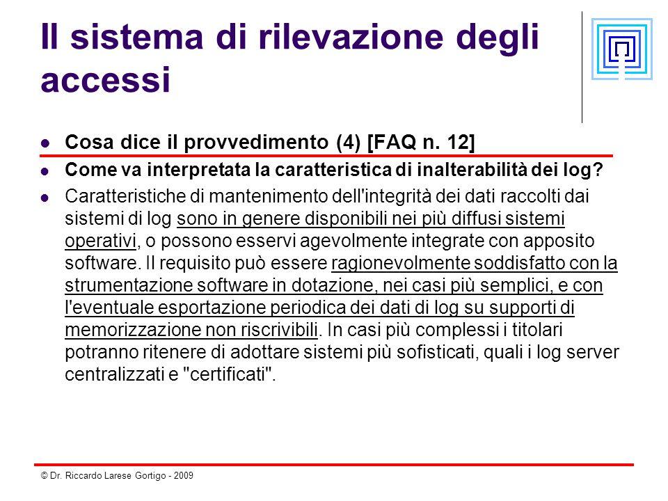 © Dr. Riccardo Larese Gortigo - 2009 Il sistema di rilevazione degli accessi Cosa dice il provvedimento (4) [FAQ n. 12] Come va interpretata la caratt