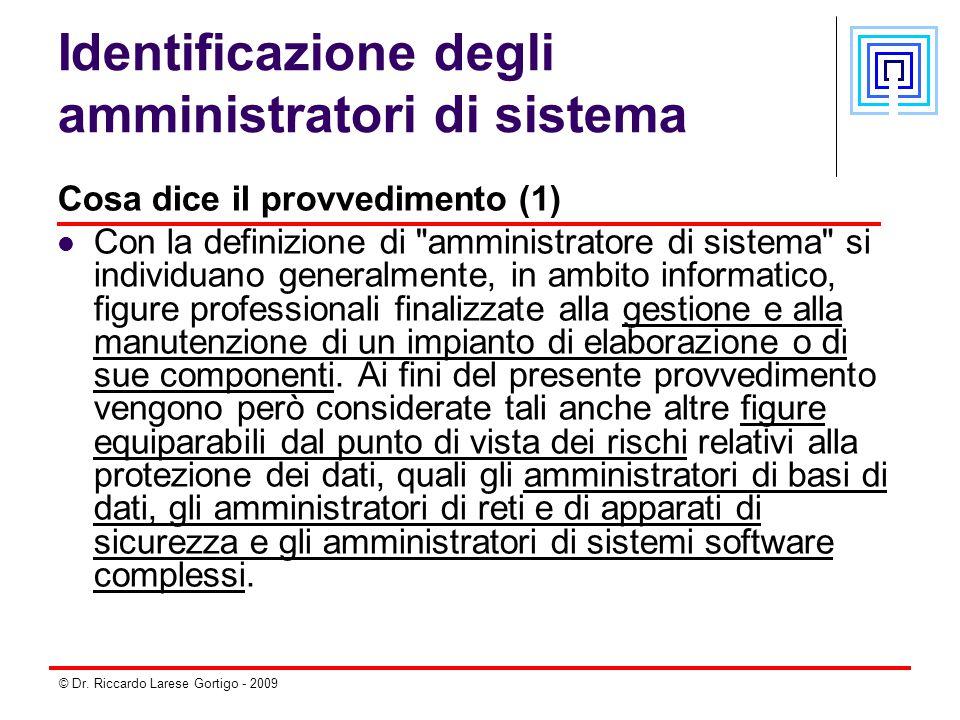 © Dr. Riccardo Larese Gortigo - 2009 Identificazione degli amministratori di sistema Cosa dice il provvedimento (1) Con la definizione di