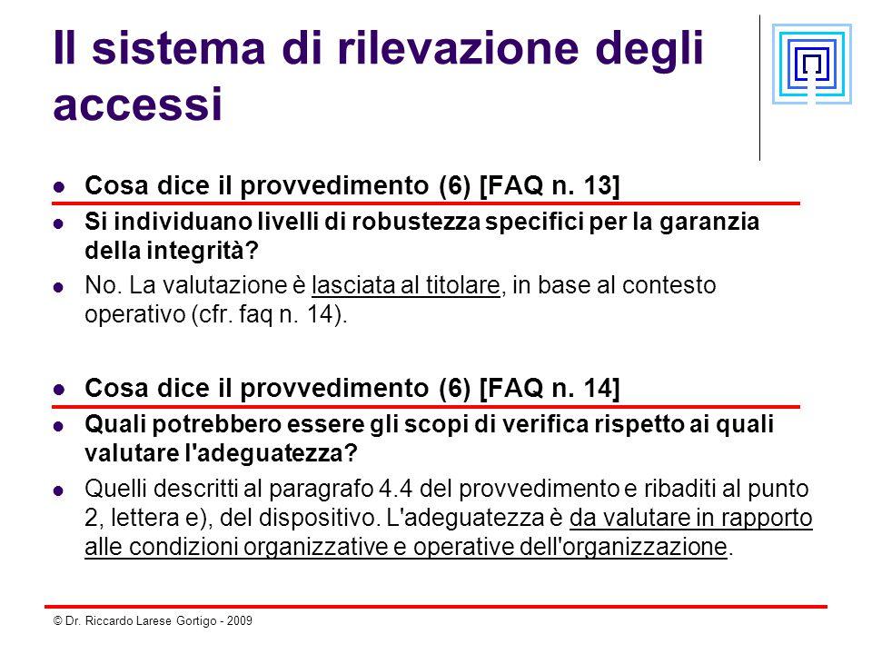 © Dr. Riccardo Larese Gortigo - 2009 Il sistema di rilevazione degli accessi Cosa dice il provvedimento (6) [FAQ n. 13] Si individuano livelli di robu