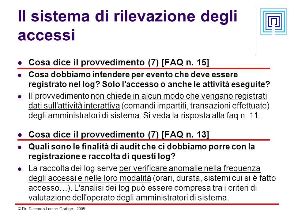 © Dr. Riccardo Larese Gortigo - 2009 Il sistema di rilevazione degli accessi Cosa dice il provvedimento (7) [FAQ n. 15] Cosa dobbiamo intendere per ev