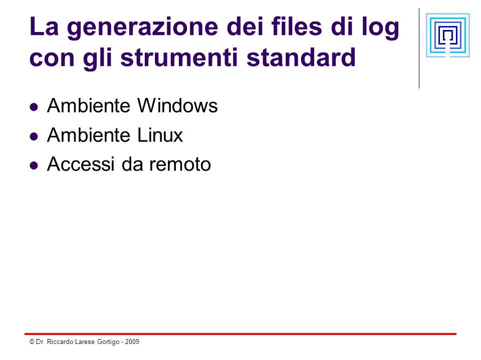 © Dr. Riccardo Larese Gortigo - 2009 La generazione dei files di log con gli strumenti standard Ambiente Windows Ambiente Linux Accessi da remoto