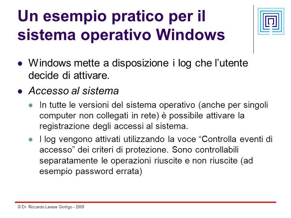 © Dr. Riccardo Larese Gortigo - 2009 Un esempio pratico per il sistema operativo Windows Windows mette a disposizione i log che l'utente decide di att