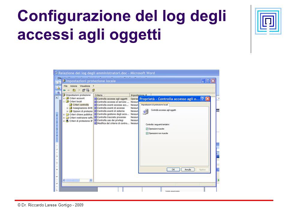 © Dr. Riccardo Larese Gortigo - 2009 Configurazione del log degli accessi agli oggetti
