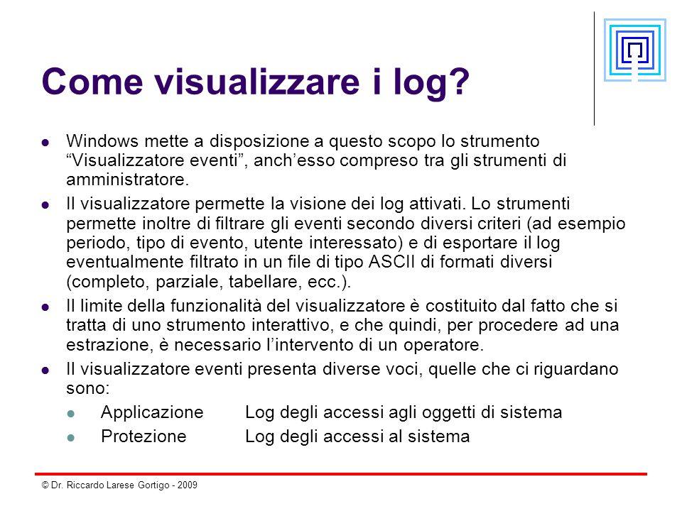 """© Dr. Riccardo Larese Gortigo - 2009 Come visualizzare i log? Windows mette a disposizione a questo scopo lo strumento """"Visualizzatore eventi"""", anch'e"""