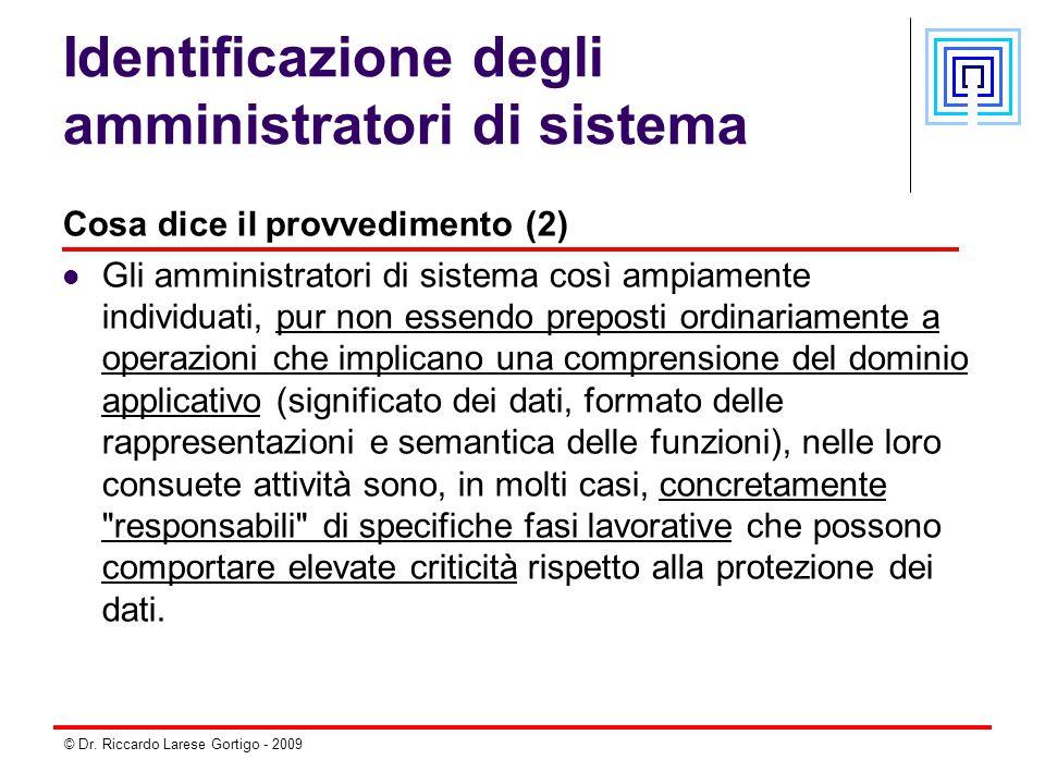 © Dr. Riccardo Larese Gortigo - 2009 Identificazione degli amministratori di sistema Cosa dice il provvedimento (2) Gli amministratori di sistema così