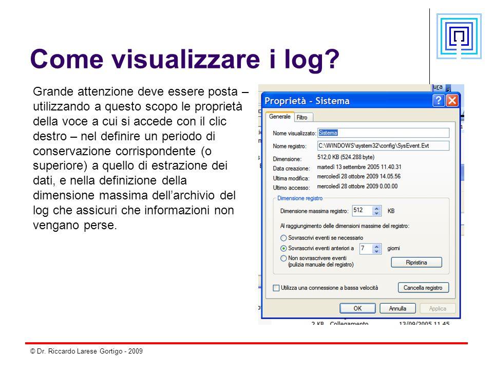 © Dr. Riccardo Larese Gortigo - 2009 Come visualizzare i log? Grande attenzione deve essere posta – utilizzando a questo scopo le proprietà della voce