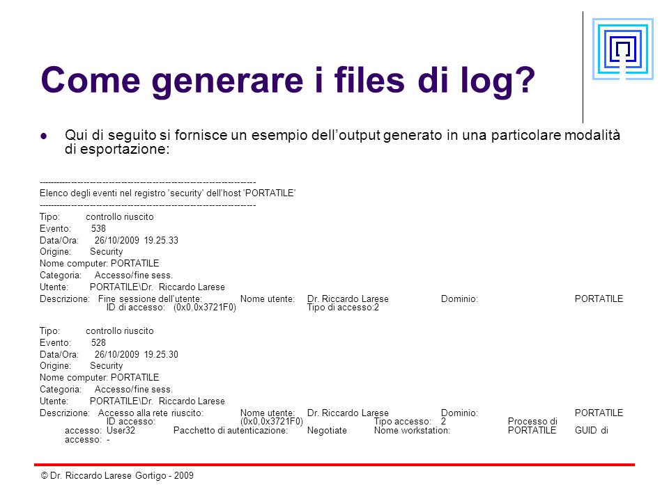 © Dr. Riccardo Larese Gortigo - 2009 Come generare i files di log.
