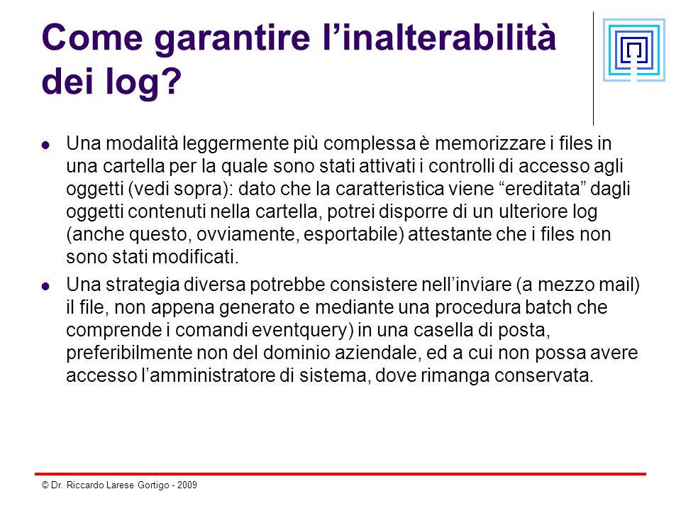© Dr. Riccardo Larese Gortigo - 2009 Come garantire l'inalterabilità dei log? Una modalità leggermente più complessa è memorizzare i files in una cart