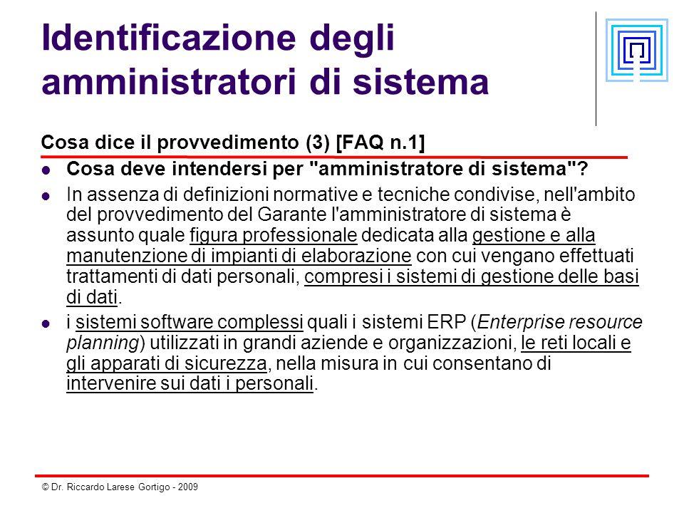 © Dr. Riccardo Larese Gortigo - 2009 Identificazione degli amministratori di sistema Cosa dice il provvedimento (3) [FAQ n.1] Cosa deve intendersi per
