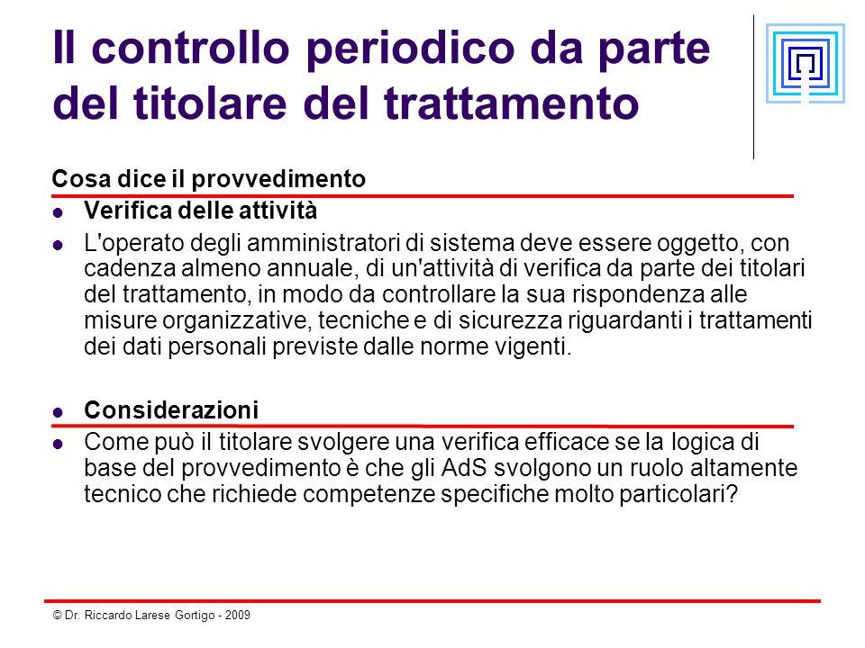 © Dr. Riccardo Larese Gortigo - 2009 Il controllo periodico da parte del titolare del trattamento Cosa dice il provvedimento Verifica delle attività L