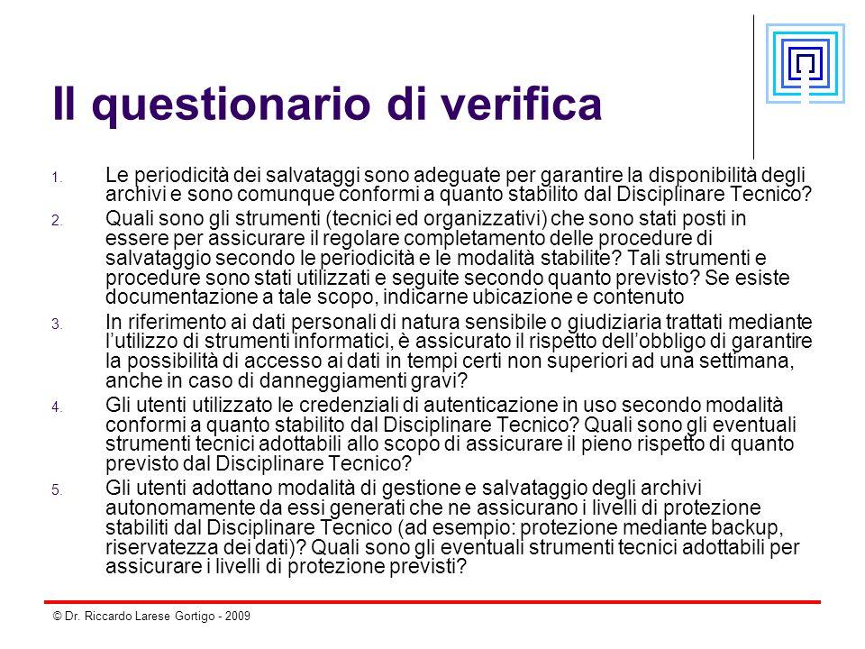 © Dr. Riccardo Larese Gortigo - 2009 Il questionario di verifica 1. Le periodicità dei salvataggi sono adeguate per garantire la disponibilità degli a