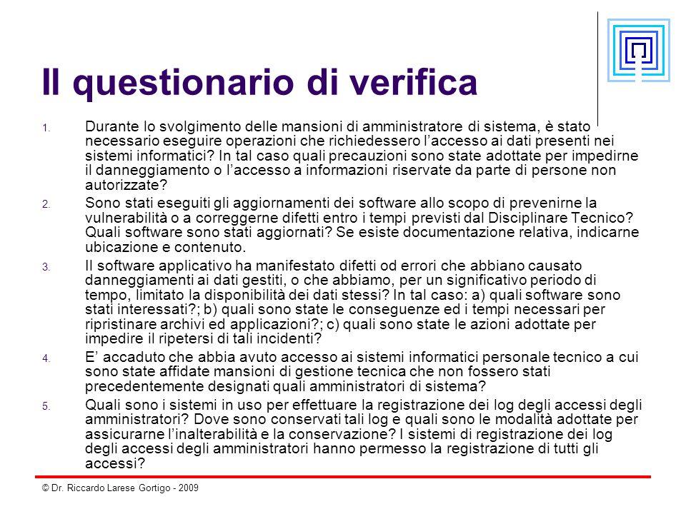 © Dr. Riccardo Larese Gortigo - 2009 Il questionario di verifica 1. Durante lo svolgimento delle mansioni di amministratore di sistema, è stato necess