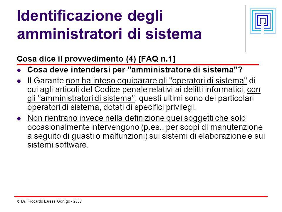 © Dr. Riccardo Larese Gortigo - 2009 Identificazione degli amministratori di sistema Cosa dice il provvedimento (4) [FAQ n.1] Cosa deve intendersi per