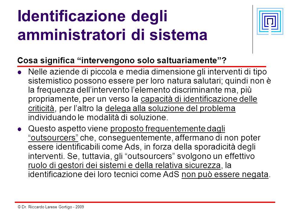 """© Dr. Riccardo Larese Gortigo - 2009 Identificazione degli amministratori di sistema Cosa significa """"intervengono solo saltuariamente""""? Nelle aziende"""