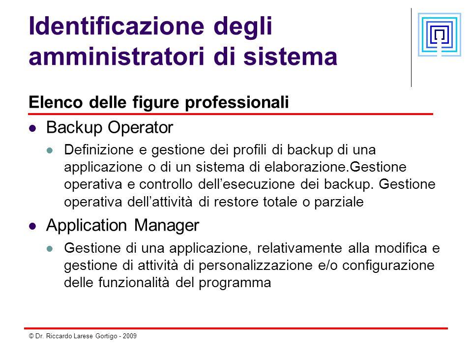 © Dr. Riccardo Larese Gortigo - 2009 Identificazione degli amministratori di sistema Elenco delle figure professionali Backup Operator Definizione e g