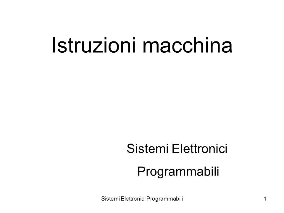Sistemi Elettronici Programmabili1 Istruzioni macchina Sistemi Elettronici Programmabili